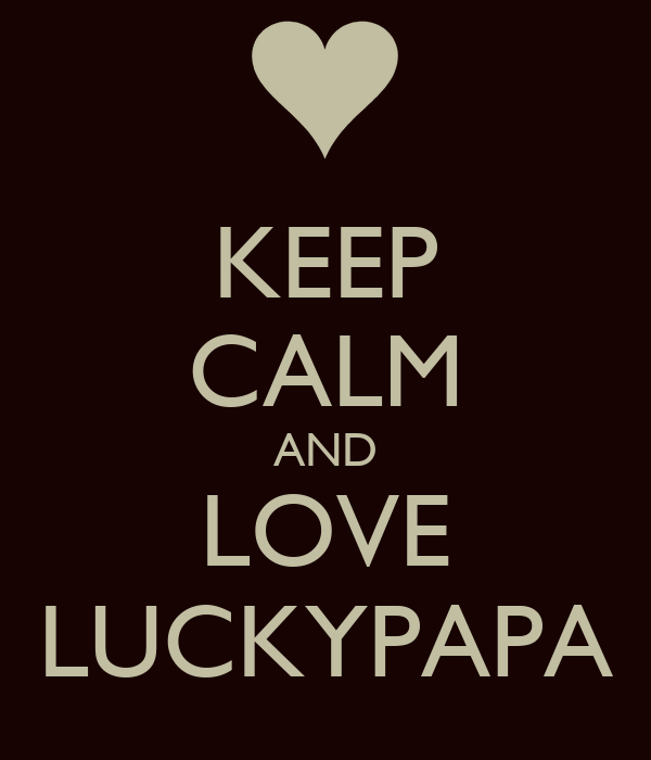 KEEP CALM AND LOVE LUCKYPAPA