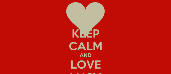 KEEP CALM AND LOVE LUCY