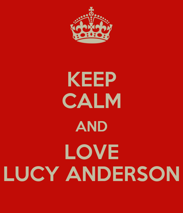 KEEP CALM AND LOVE LUCY ANDERSON