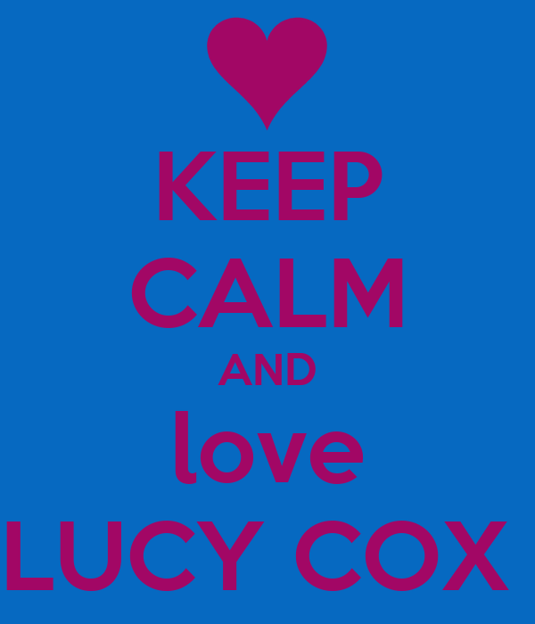 KEEP CALM AND love LUCY COX