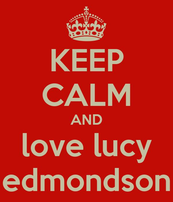 KEEP CALM AND love lucy edmondson