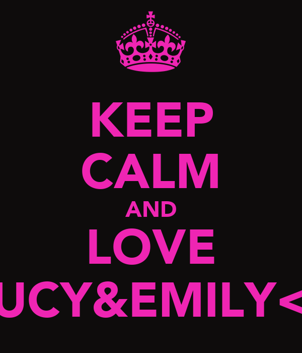 KEEP CALM AND LOVE LUCY&EMILY<3