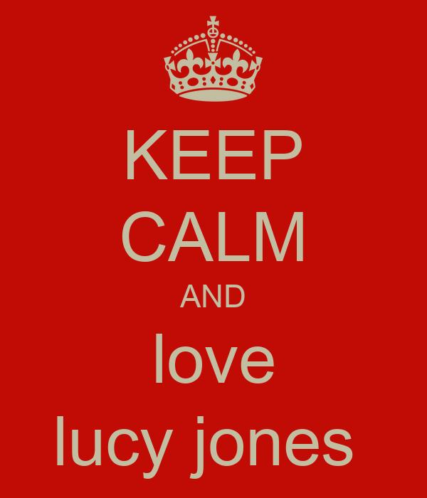 KEEP CALM AND love lucy jones