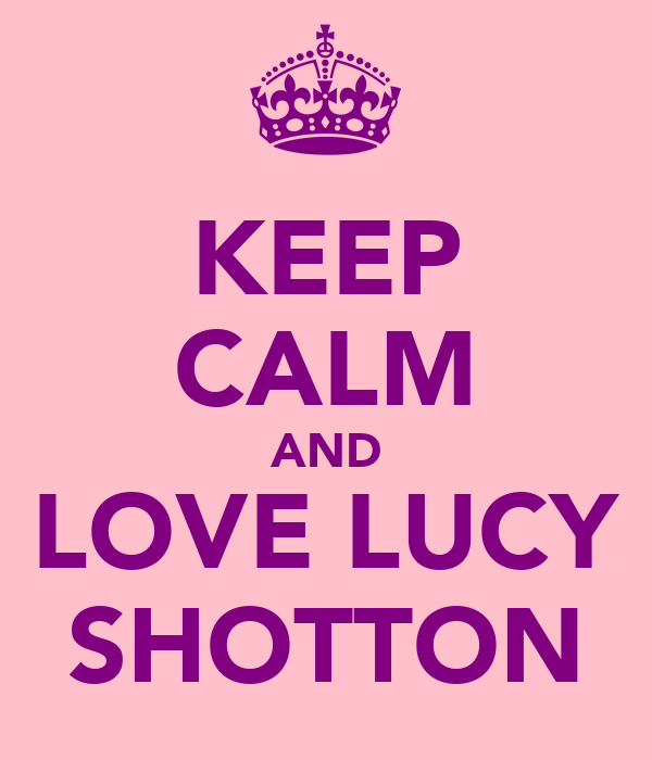 KEEP CALM AND LOVE LUCY SHOTTON