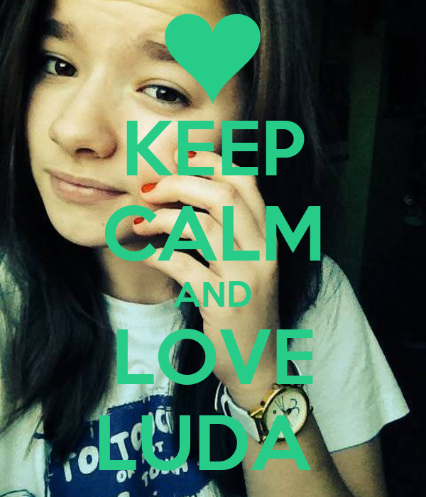 KEEP CALM AND LOVE LUDA