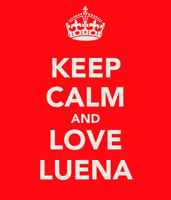 KEEP CALM AND LOVE LUENA