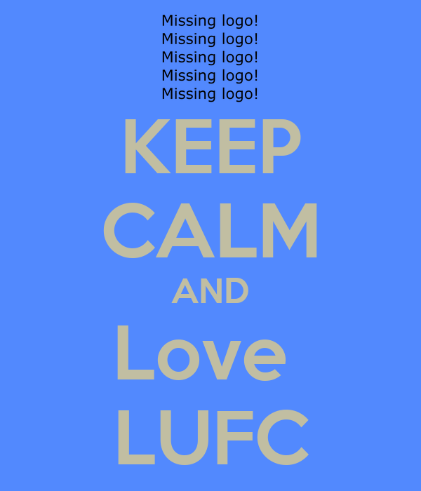 KEEP CALM AND Love  LUFC