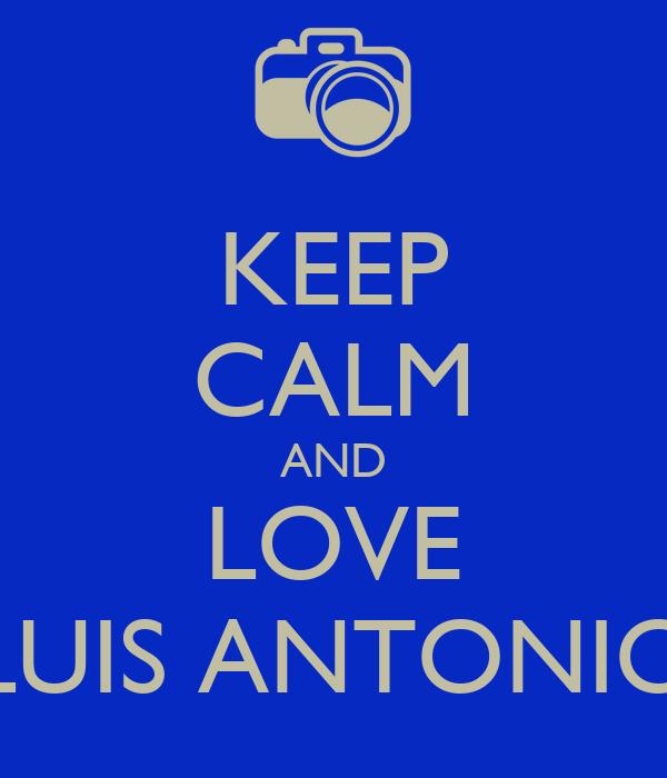 KEEP CALM AND LOVE LUIS ANTONIO