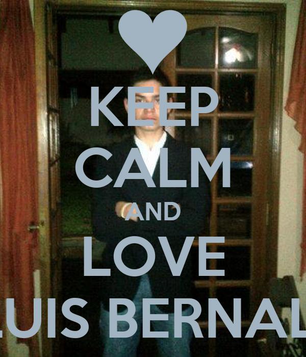 KEEP CALM AND LOVE LUIS BERNAL