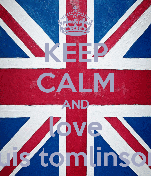 KEEP CALM AND love luis tomlinson