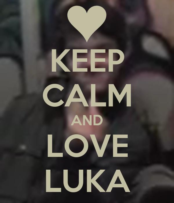 KEEP CALM AND LOVE LUKA
