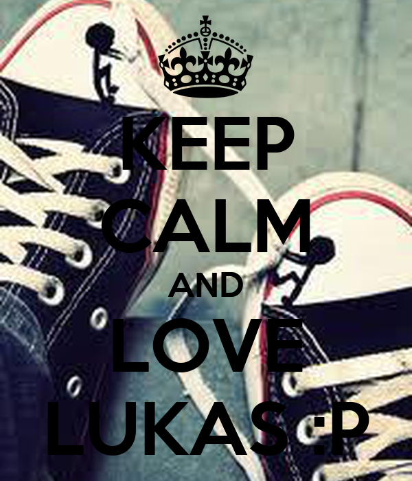 KEEP CALM AND LOVE LUKAS :P