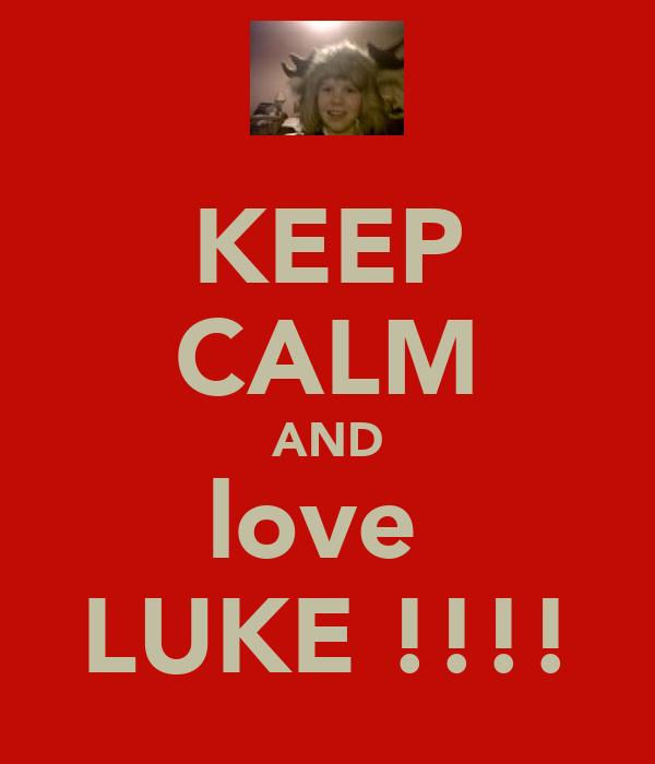 KEEP CALM AND love  LUKE !!!!