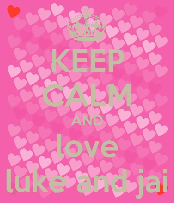 KEEP CALM AND love luke and jai