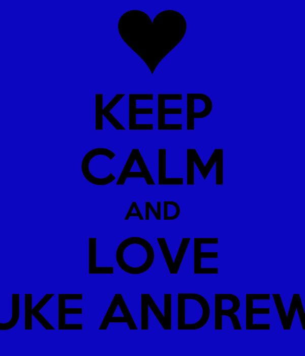 KEEP CALM AND LOVE LUKE ANDREWS