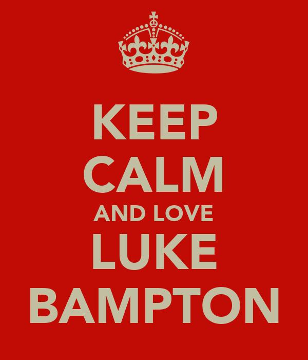 KEEP CALM AND LOVE LUKE BAMPTON