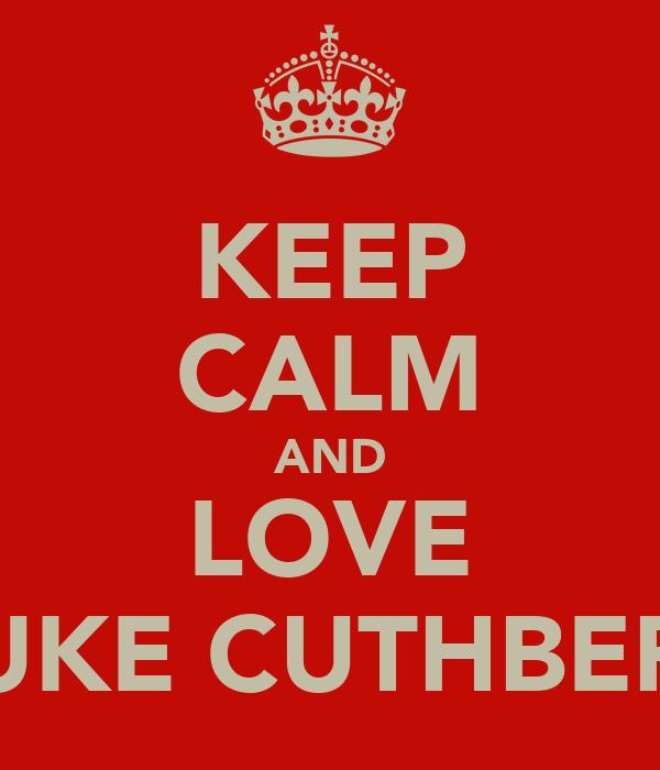 KEEP CALM AND LOVE LUKE CUTHBERT