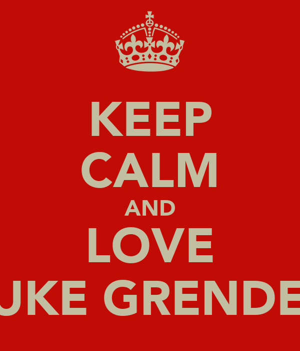 KEEP CALM AND LOVE LUKE GRENDER
