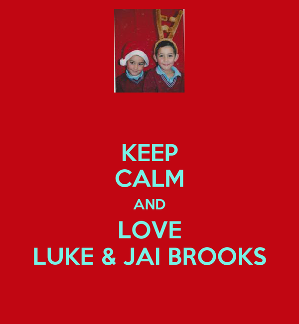 KEEP CALM AND LOVE LUKE & JAI BROOKS