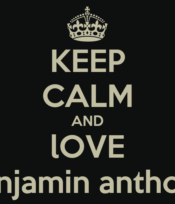 KEEP CALM AND lOVE luke liam lily benjamin anthony steven julian