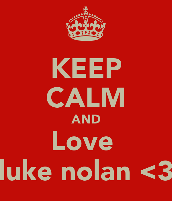 KEEP CALM AND Love  luke nolan <3