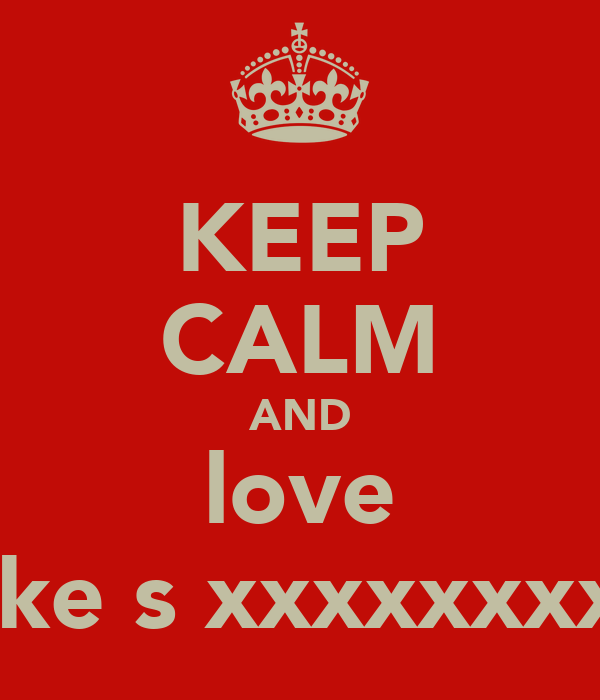 KEEP CALM AND love luke s xxxxxxxxx