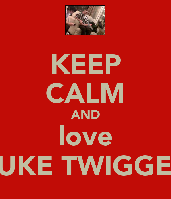 KEEP CALM AND love LUKE TWIGGER