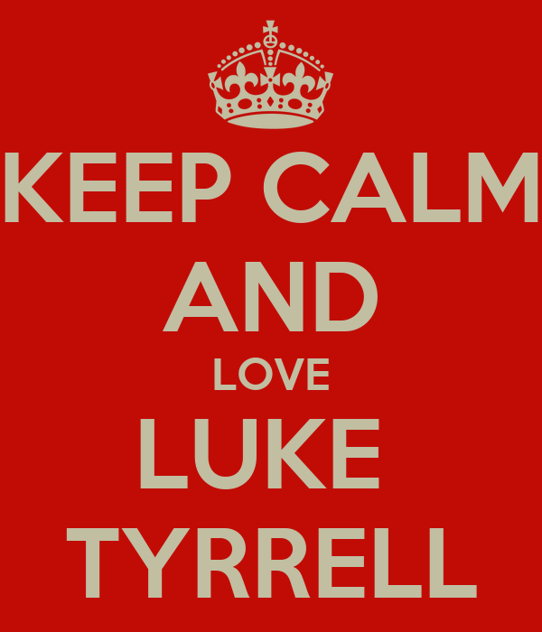KEEP CALM AND LOVE LUKE  TYRRELL