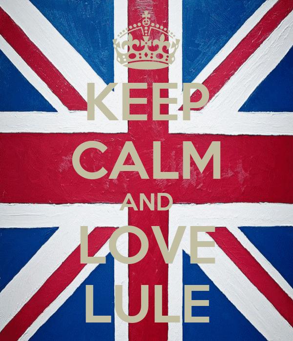 KEEP CALM AND LOVE LULE