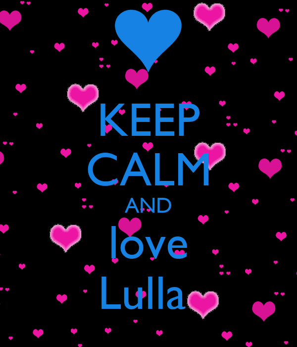 KEEP CALM AND love Lulla