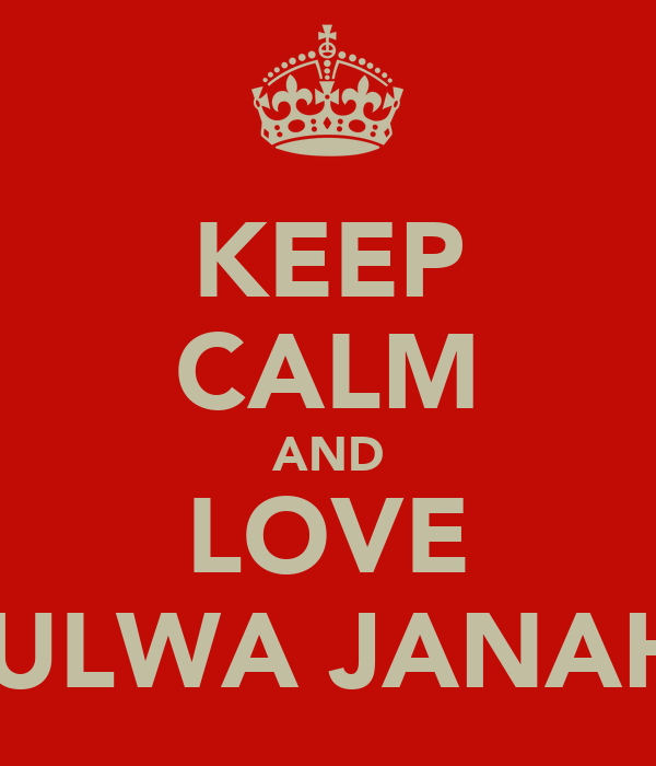 KEEP CALM AND LOVE LULWA JANAHI