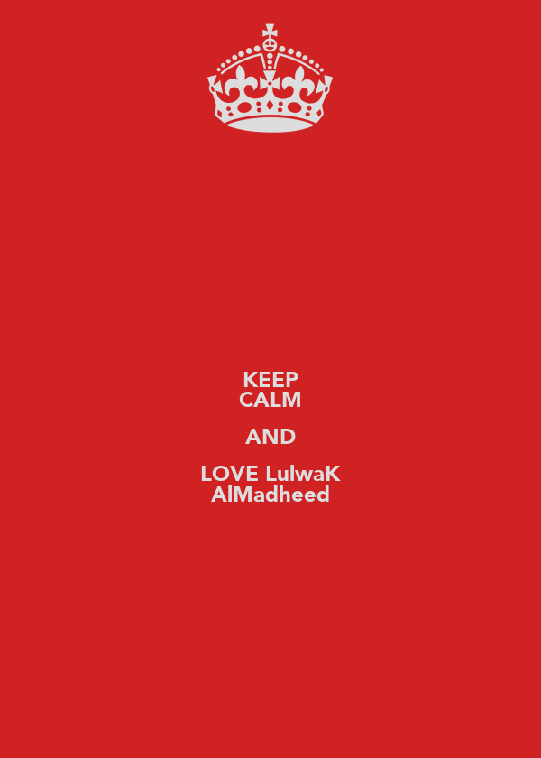 KEEP CALM AND LOVE LulwaK AlMadheed