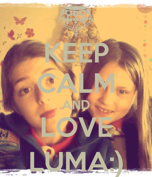 KEEP CALM AND LOVE LUMA:)
