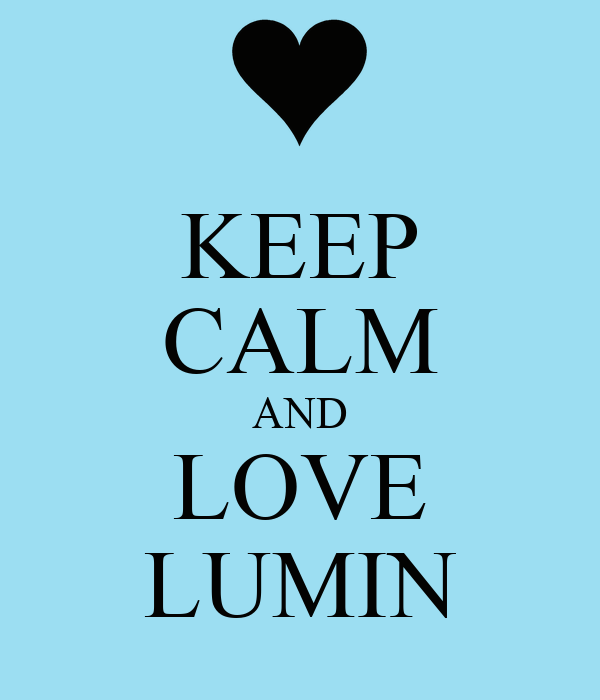KEEP CALM AND LOVE LUMIN