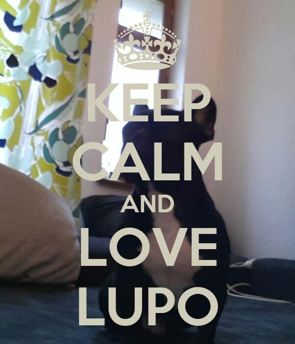 KEEP CALM AND LOVE LUPO