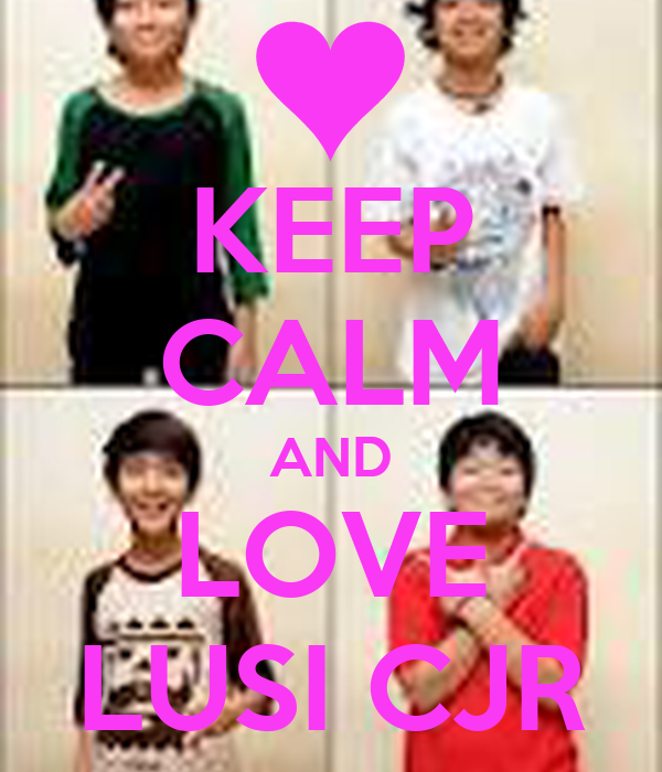 KEEP CALM AND LOVE LUSI CJR
