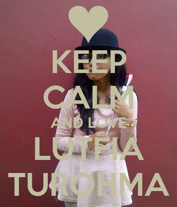 KEEP CALM AND LOVE LUTFIA TUROHMA