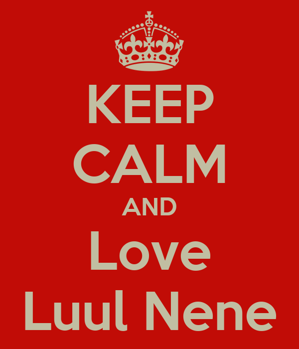 KEEP CALM AND Love Luul Nene