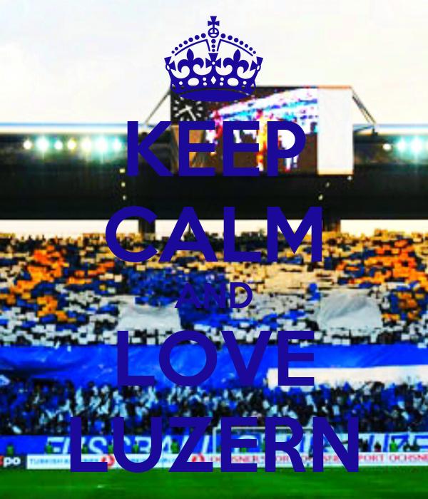 KEEP CALM AND LOVE LUZERN