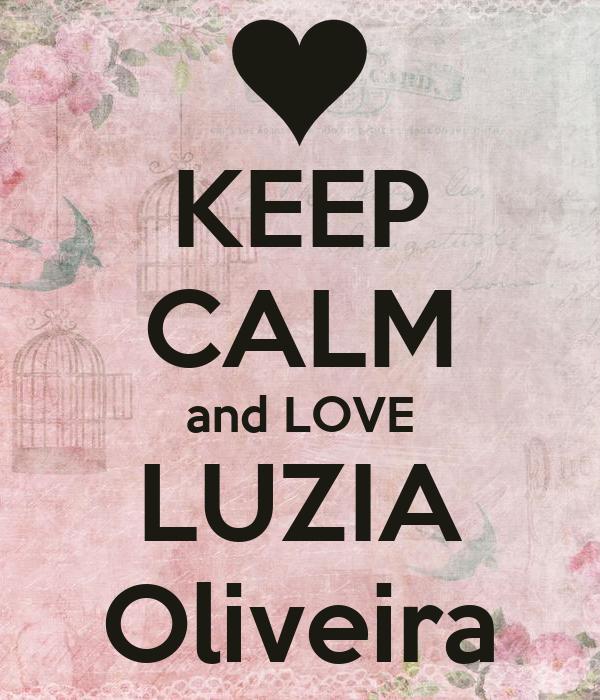 KEEP CALM and LOVE LUZIA Oliveira