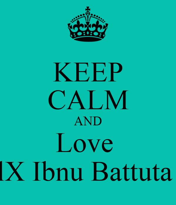 KEEP CALM AND Love  lX Ibnu Battuta