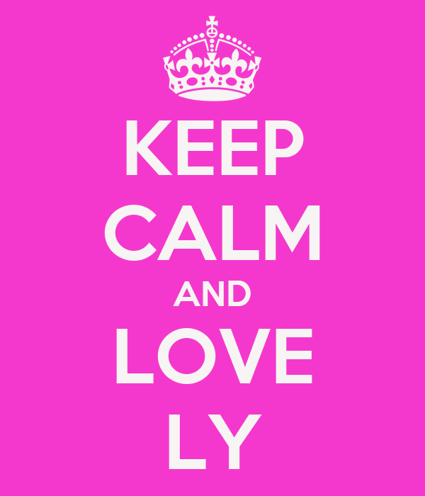KEEP CALM AND LOVE LY