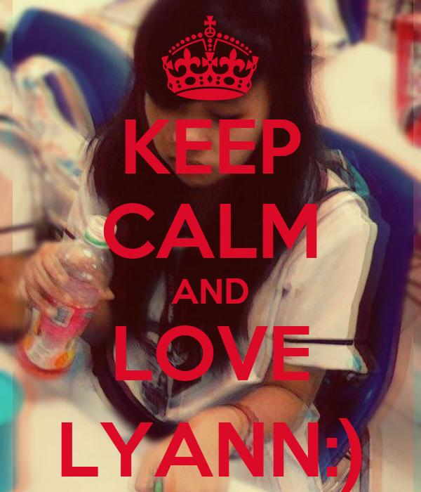 KEEP CALM AND LOVE LYANN:)