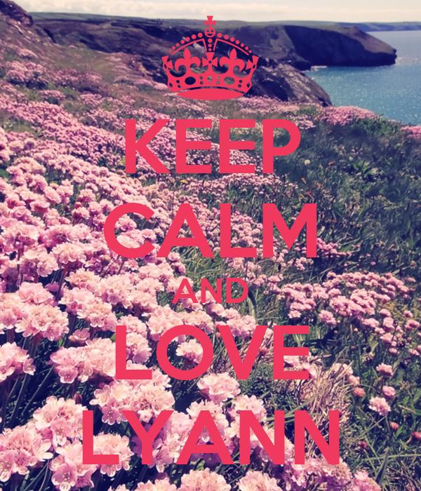 KEEP CALM AND LOVE LYANN