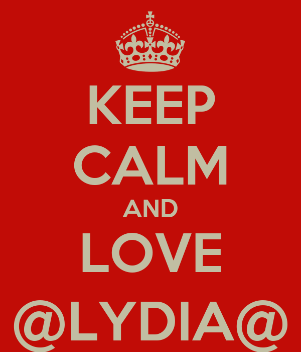 KEEP CALM AND LOVE @LYDIA@