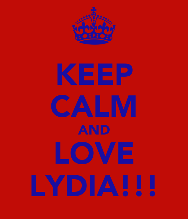 KEEP CALM AND LOVE LYDIA!!!