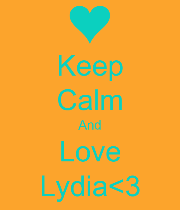 Keep Calm And Love Lydia<3