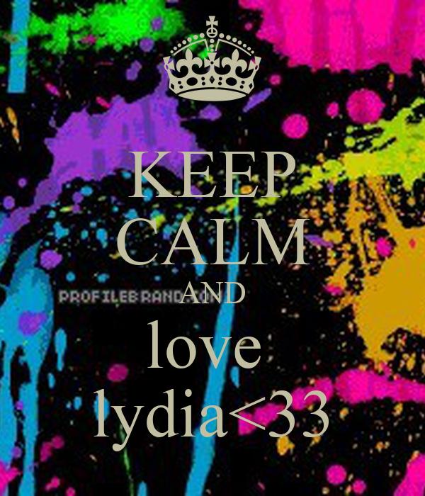 KEEP CALM AND love  lydia<33