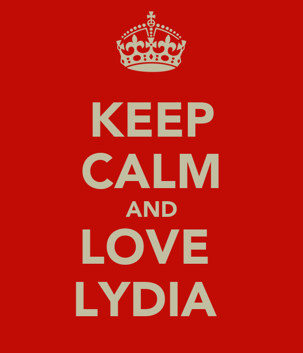 KEEP CALM AND LOVE  LYDIA