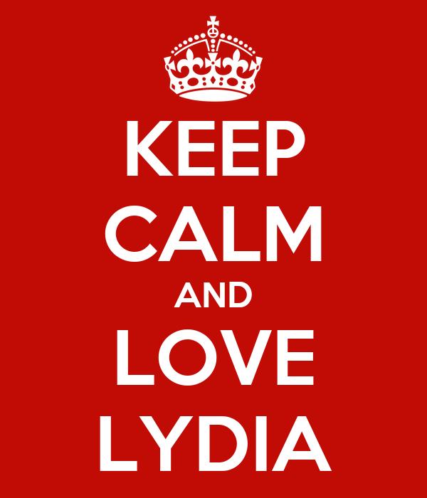KEEP CALM AND LOVE LYDIA